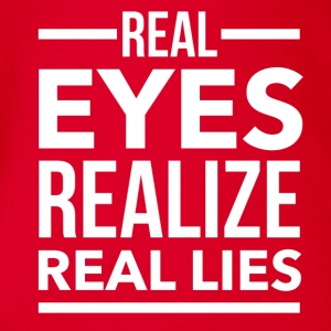 Real eyes realize real lies T-Shirts - Baby Bio-Kurzarm-Body