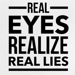 Real eyes realize real lies T-Shirts - Baby T-Shirt