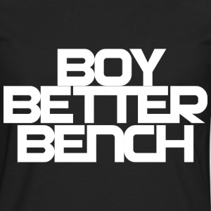 Boy Better Bench T-Shirts - Men's Premium Longsleeve Shirt