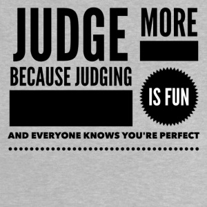 Judge more everyone knows you are perfect Shirts - Baby T-Shirt