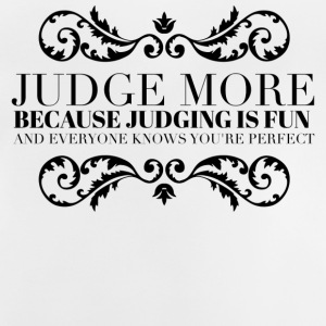 Judge more everyone knows you are perfect T-Shirts - Baby T-Shirt