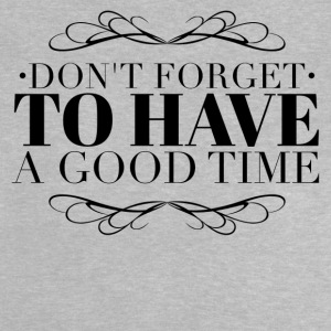 Don't forget to have a good time Shirts - Baby T-Shirt