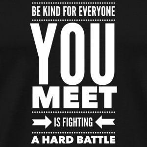Be kind for everyone you meet Tassen & Zubehör - Männer Premium T-Shirt