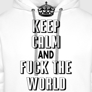 keep calm and fuck the world - Sudadera con capucha premium para hombre