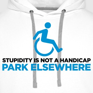Stupidity is not a handicap. Parke elsewhere! Shirts - Men's Premium Hoodie