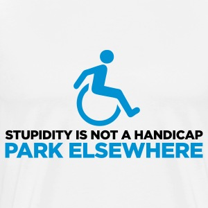 Stupidity is not a handicap. Parke elsewhere!  Aprons - Men's Premium T-Shirt