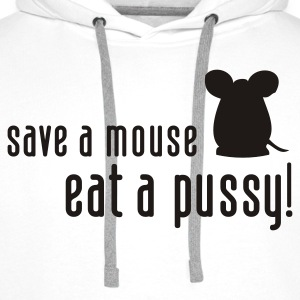 Save a mouse. Eat a pussy! Sports wear - Men's Premium Hoodie