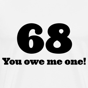 68: You owe me one! Tops - Men's Premium T-Shirt