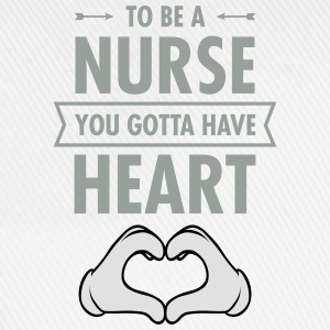 To Be A Nurse You Gotta Have Heart T-Shirts - Baseballkappe