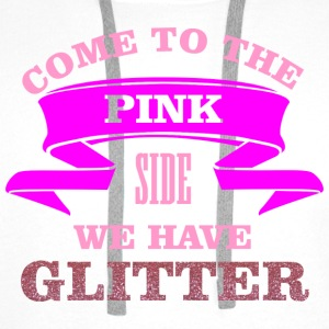 Come to the pink side - we have glitter Tops - Men's Premium Hoodie