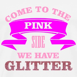 Come to the pink side - we have glitter Topy - Koszulka męska Premium