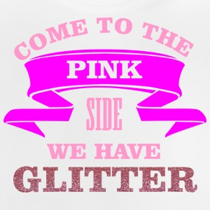 Come to the pink side - we have glitter Skjorter - Baby-T-skjorte