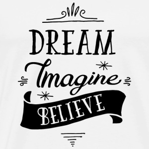 Dream Imagine Believe Sacs et sacs à dos - T-shirt Premium Homme