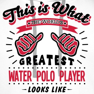 water polo player worlds greatest looks  - Men's Premium Hoodie