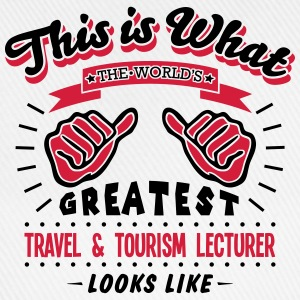 travel  tourism lecturer worlds greatest - Baseball Cap