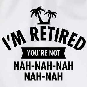 I'm Retired You're Not - Nah-Nah-Nah-Nah Magliette - Sacca sportiva