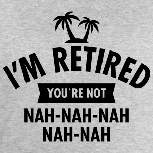 I'm Retired You're Not - Nah-Nah-Nah-Nah T-shirts - Sweatshirt herr från Stanley & Stella