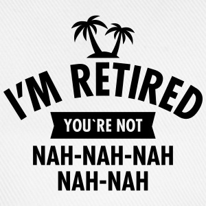 I'm Retired You're Not - Nah-Nah-Nah-Nah T-Shirts - Baseballkappe