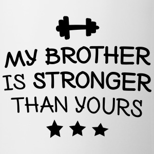 My brother is stronger Hoodies & Sweatshirts - Mug