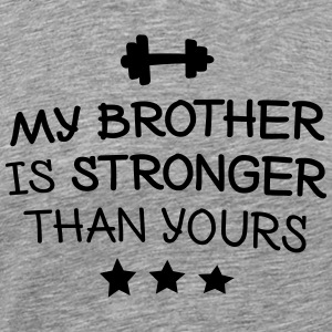 My brother is stronger Pullover & Hoodies - Männer Premium T-Shirt
