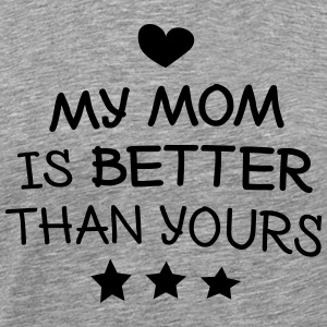 My mom is better Pullover & Hoodies - Männer Premium T-Shirt
