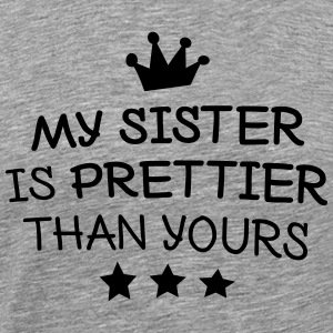 My sister is prettier ma sœur est plus jolie Sweat-shirts - T-shirt Premium Homme
