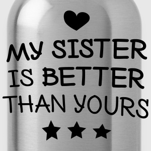 My sister is better Hoodies & Sweatshirts - Water Bottle
