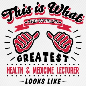 health  medicine lecturer worlds greates - Baseball Cap