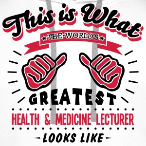 health  medicine lecturer worlds greates - Men's Premium Hoodie