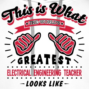 electrical engineering teacher worlds gr - Men's Premium Hoodie