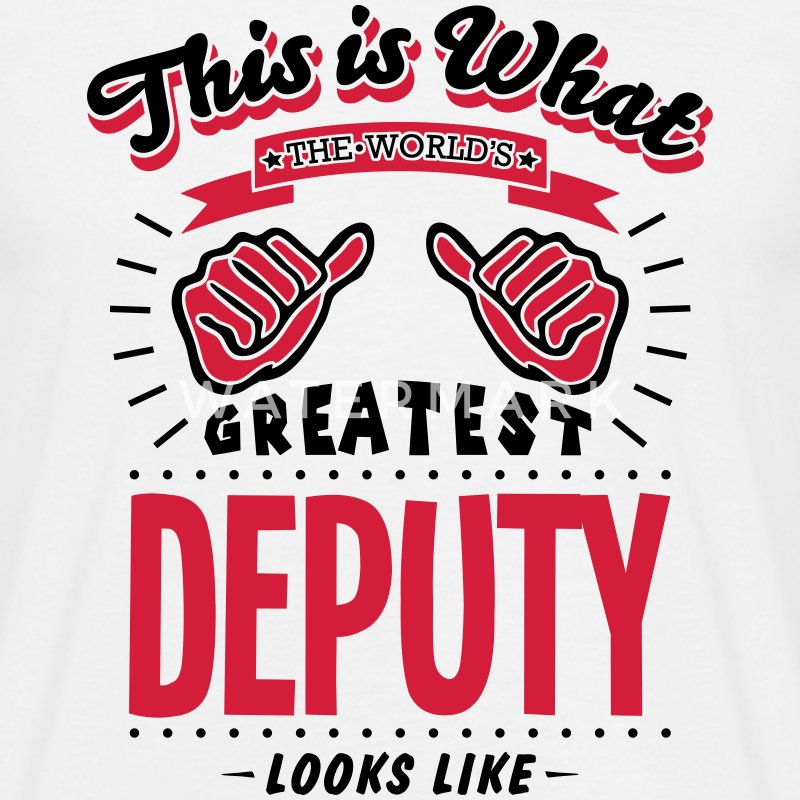 deputy worlds greatest looks like - Men's T-Shirt