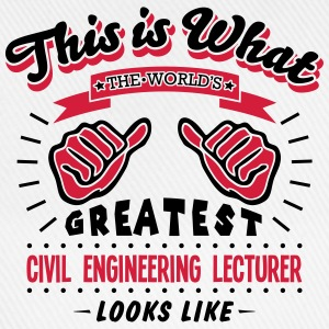 civil engineering lecturer worlds greate - Baseball Cap