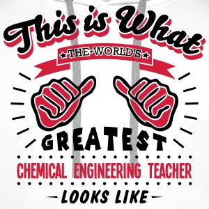 chemical engineering teacher worlds grea - Men's Premium Hoodie
