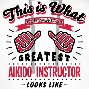 aikido instructor worlds greatest looks  - Men's Premium Hoodie