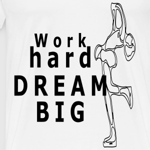 Work hard dream big by Claudia-Moda - Men's Premium T-Shirt