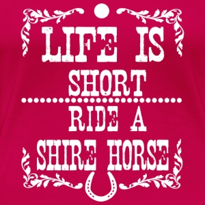 Life is short - Shire Horse Manches longues - T-shirt Premium Femme