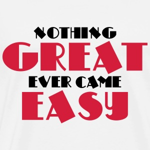 Nothing great ever came easy Langarmshirts - Männer Premium T-Shirt