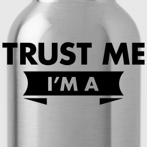 Trust Me I'm A (Your Text) T-Shirts - Trinkflasche