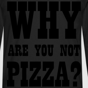 WHY ARE YOU NOT PIZZA? T-Shirts - Men's Premium Longsleeve Shirt