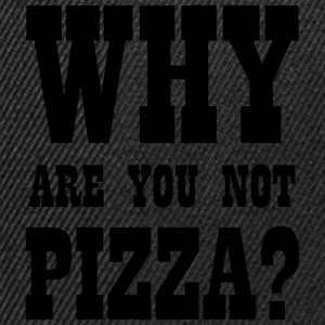 WHY ARE YOU NOT PIZZA? Hoodies & Sweatshirts - Snapback Cap