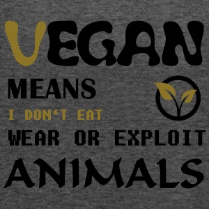 Vegan Means i do not eat wear ore exploit Animals Bags & Backpacks - Women's Tank Top by Bella