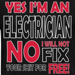 Electrician - I will not fix your shit for free Hoodies & Sweatshirts - Men's Premium T-Shirt