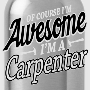 Of course I'm an awesome carpenter Camisetas - Cantimplora