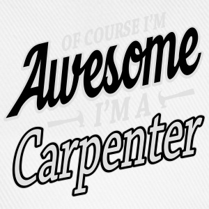 Of course I'm an awesome carpenter T-shirts - Baseballkasket