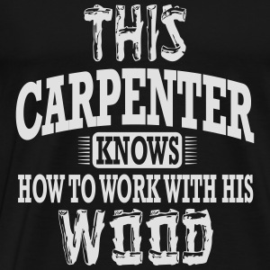 this carpenter knows how to work with his wood Sportbekleidung - Männer Premium T-Shirt