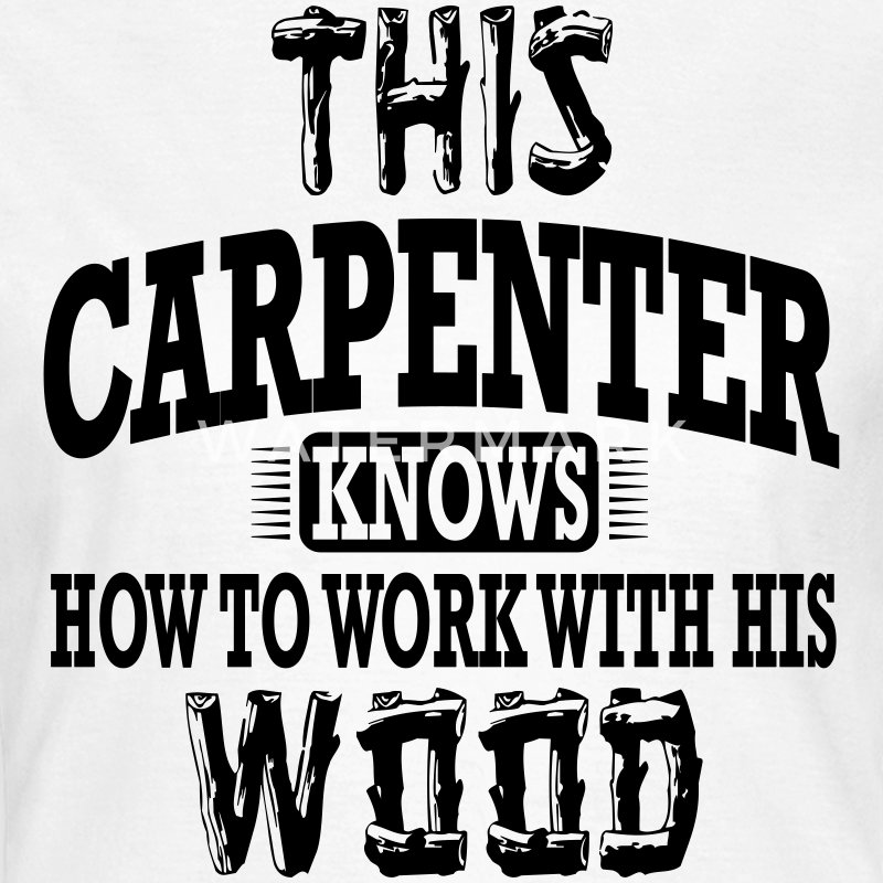 this carpenter knows how to work with his wood T-shirts - Dame-T-shirt