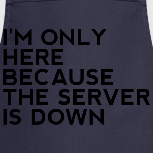 I'm only here because the server is down - Cooking Apron