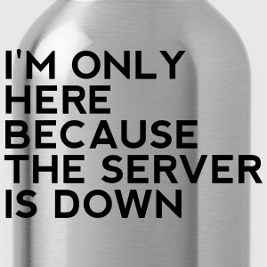 I'm only here because the server is down - Water Bottle