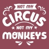 Not My Circus Not My Monkeys T-Shirts - Women's T-shirt with rolled up sleeves