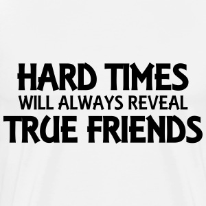 Hard times will always reveal true friends Long sleeve shirts - Men's Premium T-Shirt
